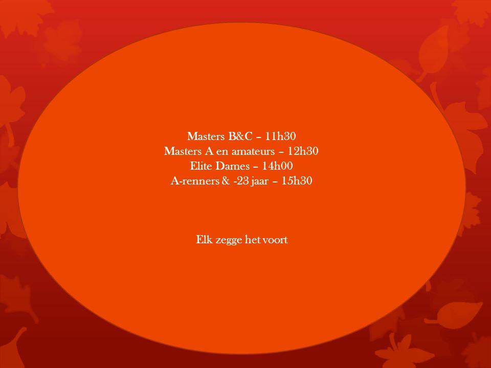 Masters B&C – 11h30 Masters A en amateurs – 12h30 Elite Dames – 14h00 A-renners & -23 jaar – 15h30 Elk zegge het voort