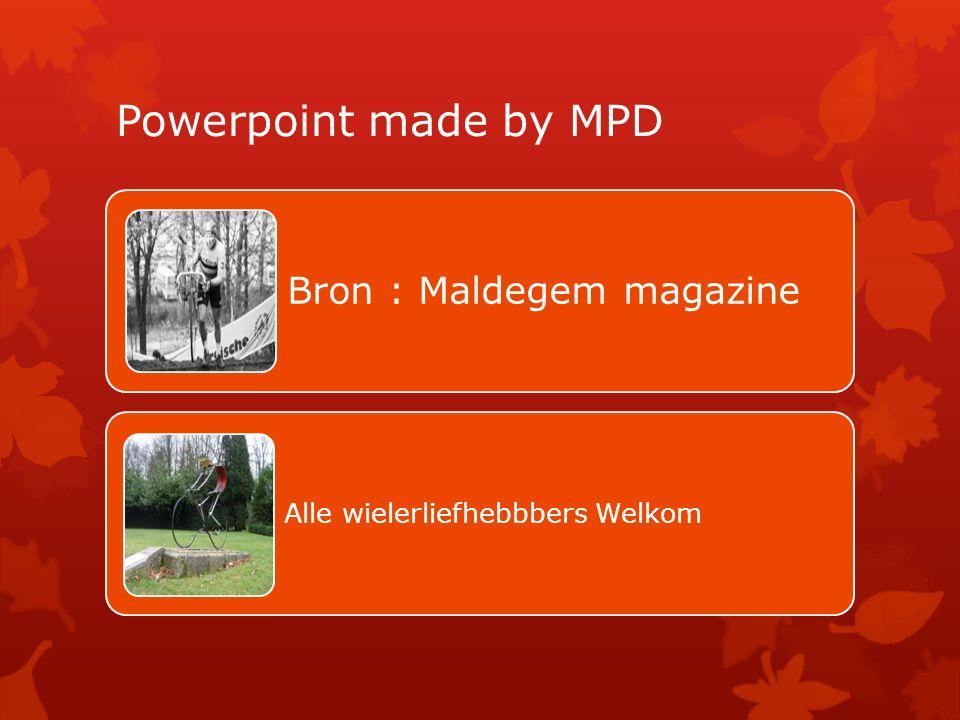 Powerpoint made by MPD Bron : Maldegem magazine Alle wielerliefhebbbers Welkom