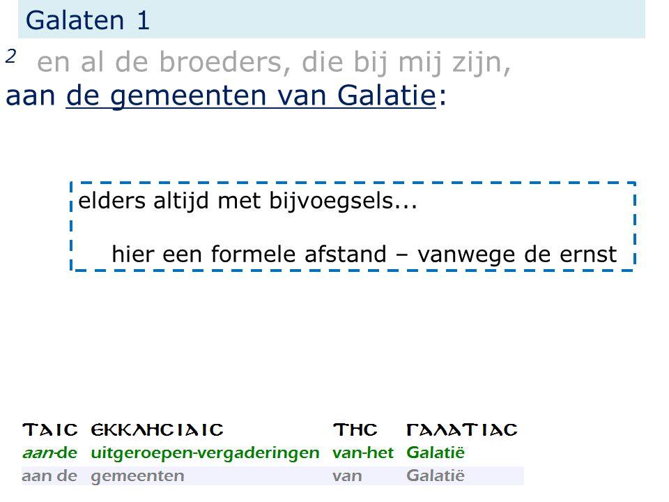 Galaten 1 2 en al de broeders, die bij mij zijn, aan de gemeenten van Galatie: elders altijd met bijvoegsels...
