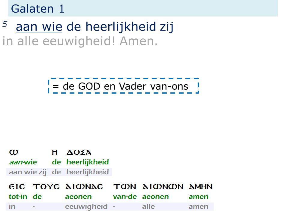 Galaten 1 5 aan wie de heerlijkheid zij in alle eeuwigheid! Amen. = de GOD en Vader van-ons