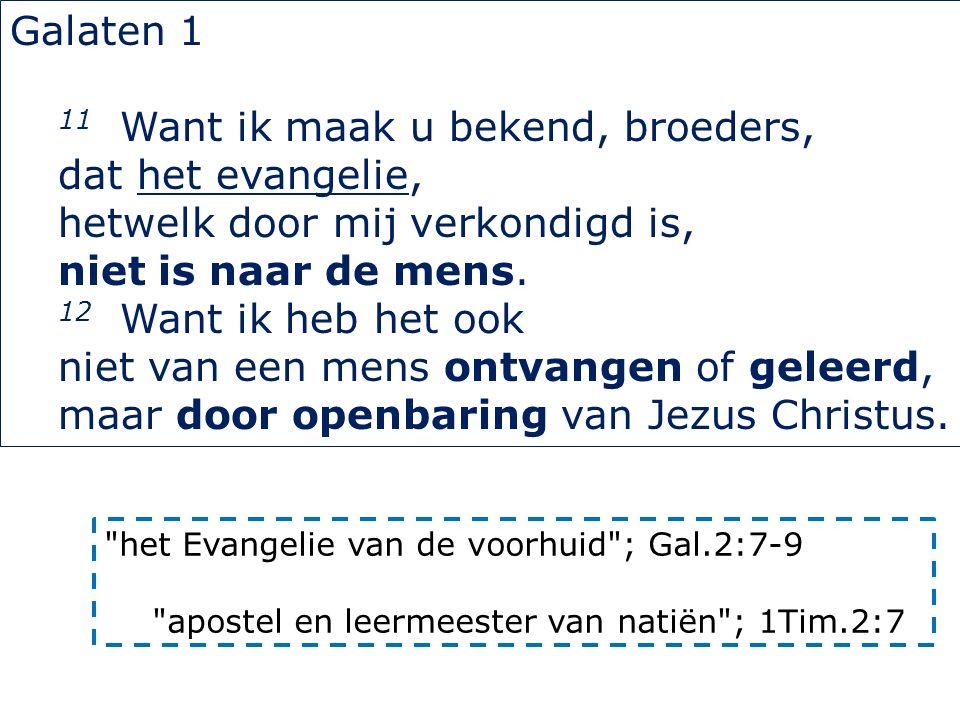 Galaten 1 11 Want ik maak u bekend, broeders, dat het evangelie, hetwelk door mij verkondigd is, niet is naar de mens. 12 Want ik heb het ook niet van