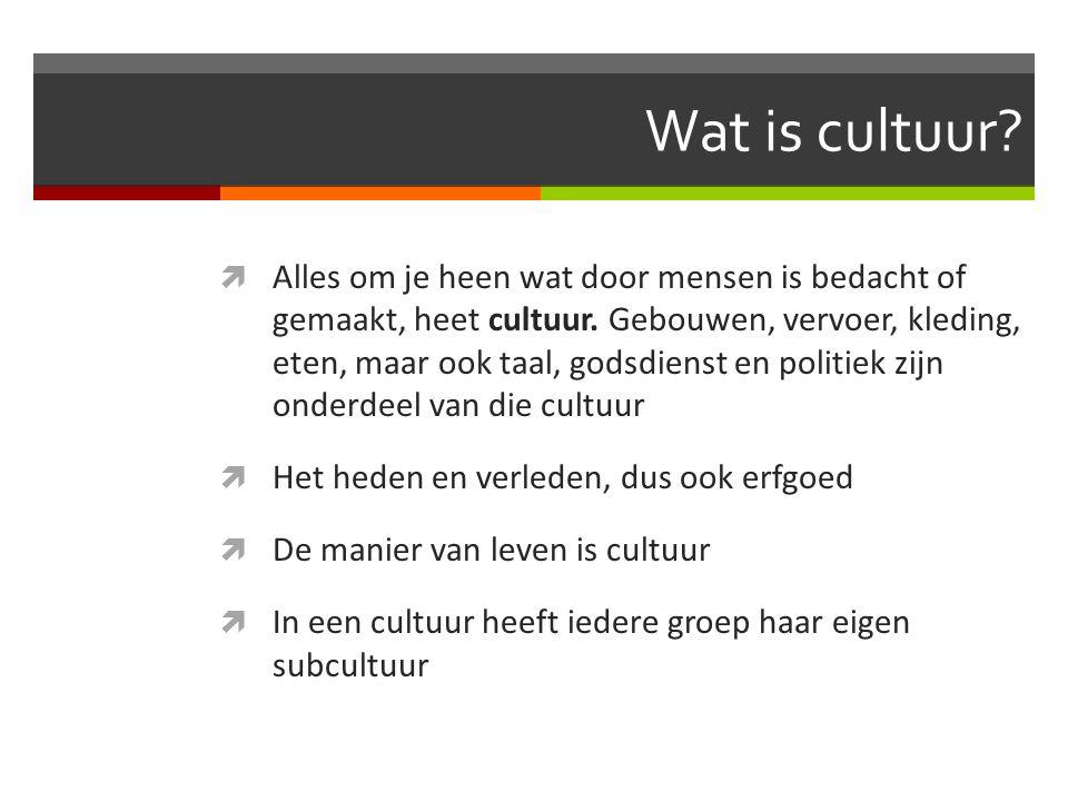 Wat is cultuur?  Alles om je heen wat door mensen is bedacht of gemaakt, heet cultuur. Gebouwen, vervoer, kleding, eten, maar ook taal, godsdienst en