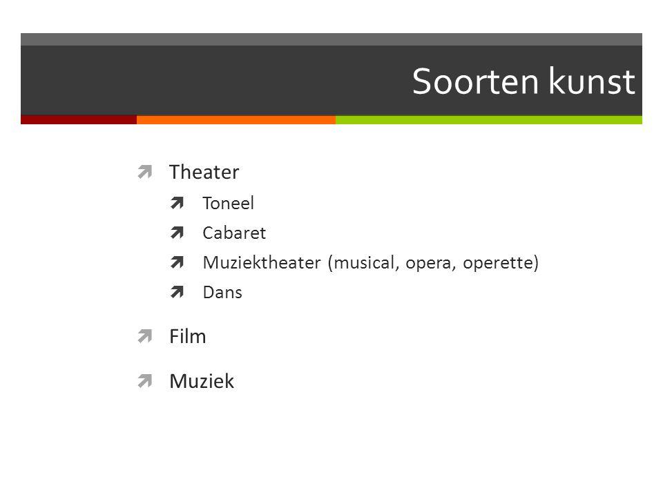 Soorten kunst  Theater  Toneel  Cabaret  Muziektheater (musical, opera, operette)  Dans  Film  Muziek