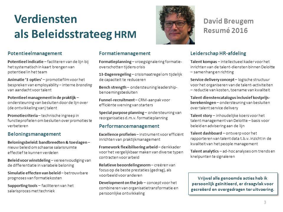 Verdiensten als Beleidsstrateeg HRM Formatiemanagement Formatieplanning – vroegsignalering formatie- overschotten tijdens crisis 13-Dagenregeling – cr