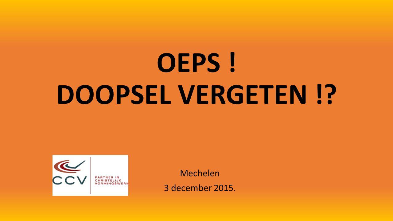 OEPS ! DOOPSEL VERGETEN !? Mechelen 3 december 2015.