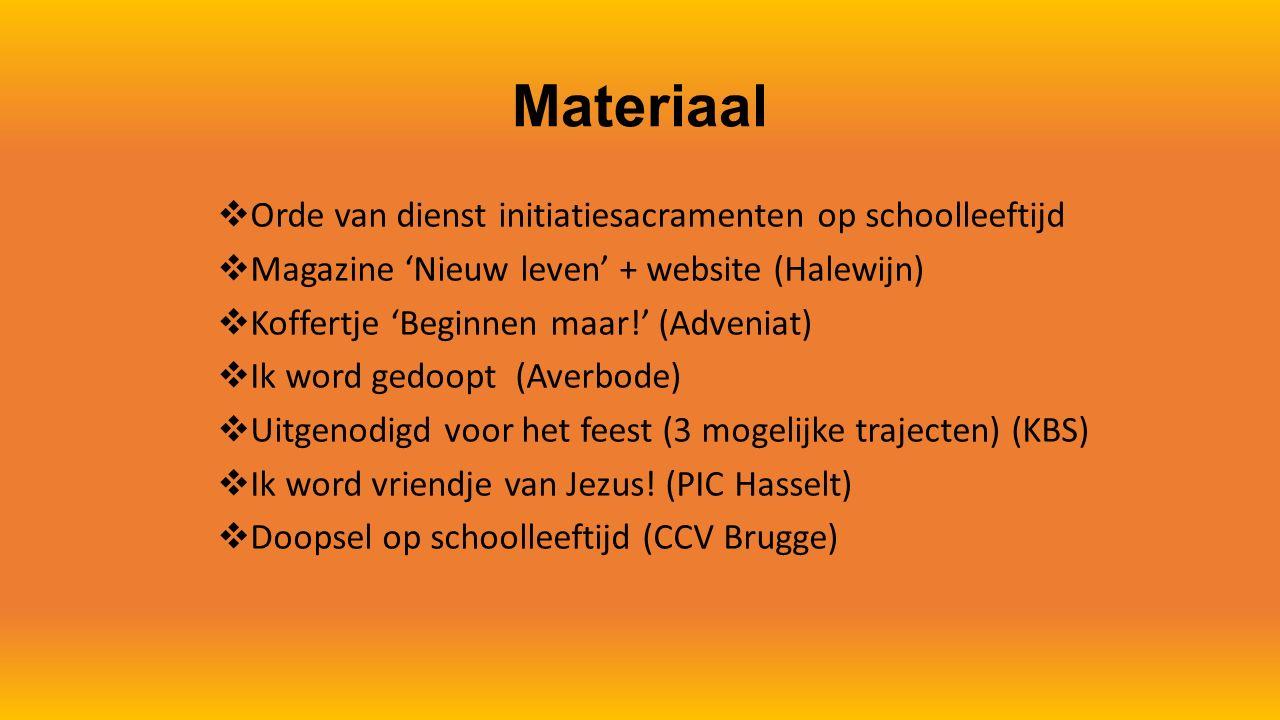 Materiaal  Orde van dienst initiatiesacramenten op schoolleeftijd  Magazine 'Nieuw leven' + website (Halewijn)  Koffertje 'Beginnen maar!' (Advenia