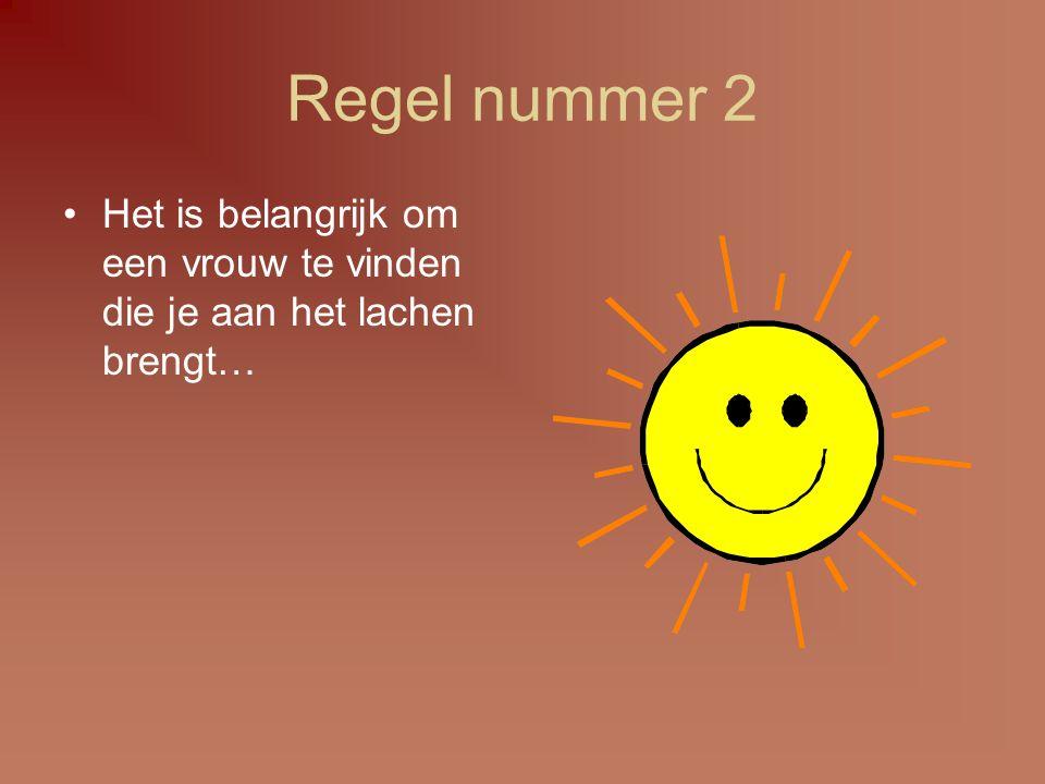 Regel nummer 2 Het is belangrijk om een vrouw te vinden die je aan het lachen brengt…
