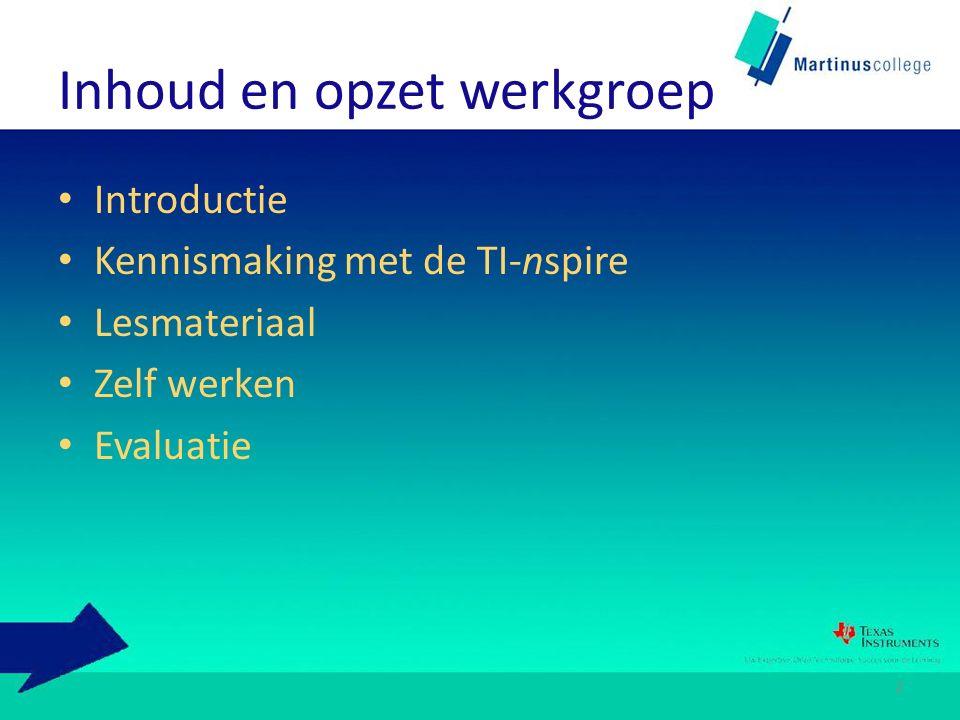 Inhoud en opzet werkgroep Introductie Kennismaking met de TI-nspire Lesmateriaal Zelf werken Evaluatie 2