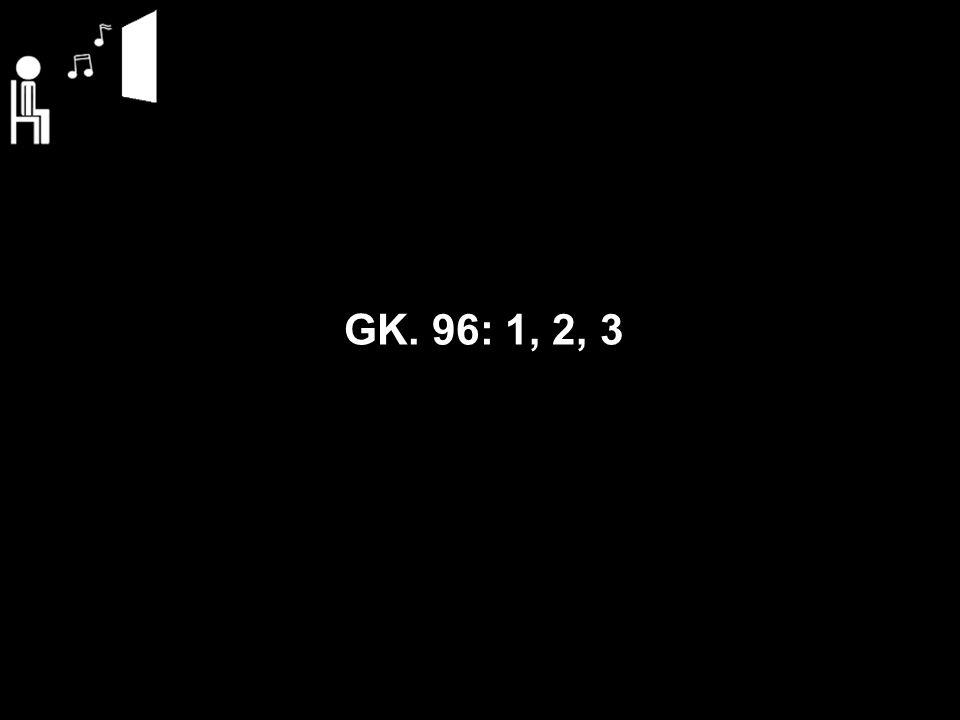 GK. 96: 1, 2, 3