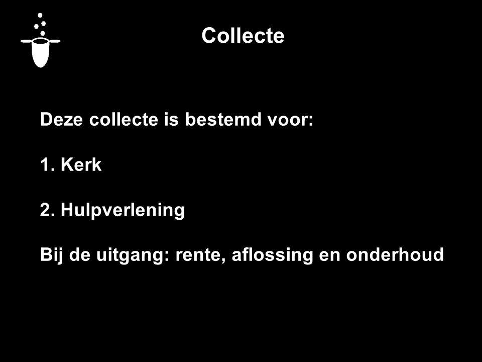 Collecte Deze collecte is bestemd voor: 1. Kerk 2. Hulpverlening Bij de uitgang: rente, aflossing en onderhoud
