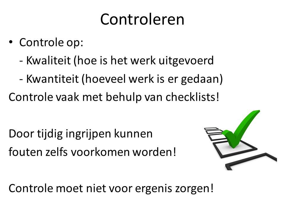 Controleren Controle op: - Kwaliteit (hoe is het werk uitgevoerd - Kwantiteit (hoeveel werk is er gedaan) Controle vaak met behulp van checklists.