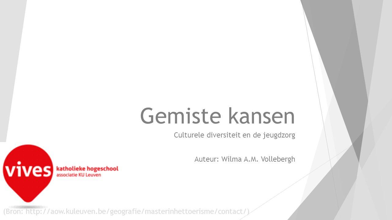 Gemiste kansen Culturele diversiteit en de jeugdzorg Auteur: Wilma A.M. Vollebergh (Bron: http://aow.kuleuven.be/geografie/masterinhettoerisme/contact