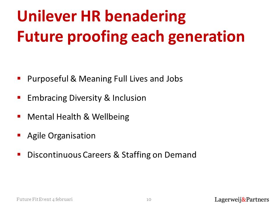 Unilever HR benadering Future proofing each generation  Purposeful & Meaning Full Lives and Jobs  Embracing Diversity & Inclusion  Mental Health &