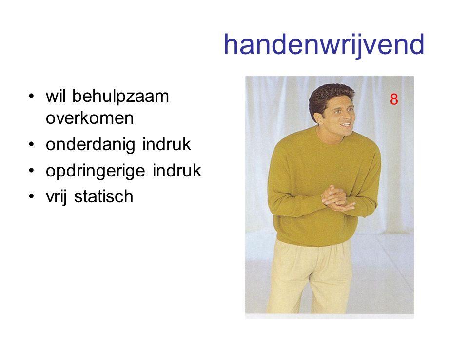 handenwrijvend wil behulpzaam overkomen onderdanig indruk opdringerige indruk vrij statisch 8