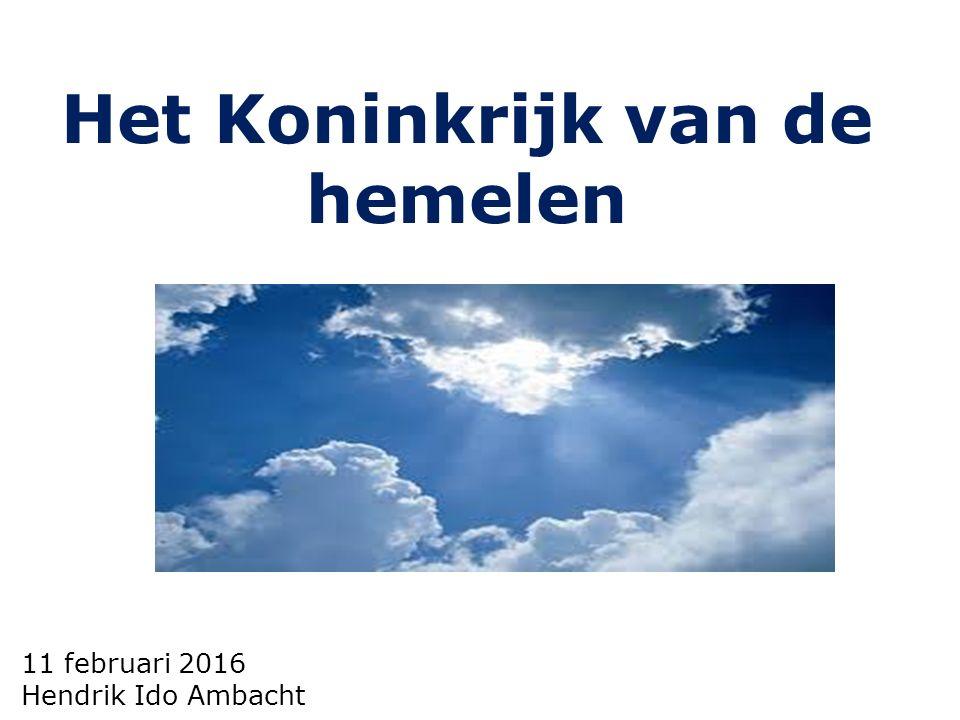 11 februari 2016 Hendrik Ido Ambacht Het Koninkrijk van de hemelen