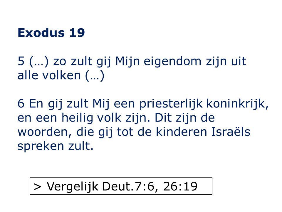 Exodus 19 5 (…) zo zult gij Mijn eigendom zijn uit alle volken (…) 6 En gij zult Mij een priesterlijk koninkrijk, en een heilig volk zijn.