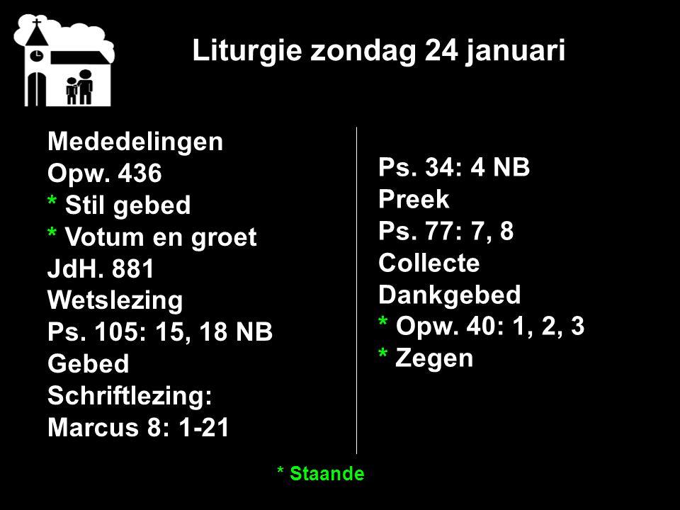 Liturgie zondag 24 januari Mededelingen Opw. 436 * Stil gebed * Votum en groet JdH.