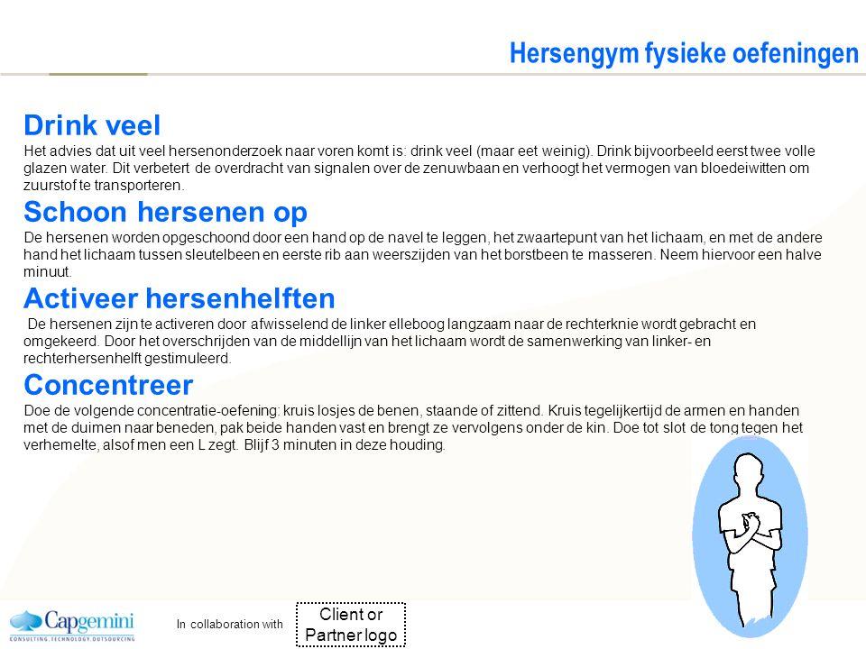 Client or Partner logo In collaboration with Hersengym fysieke oefeningen Drink veel Het advies dat uit veel hersenonderzoek naar voren komt is: drink veel (maar eet weinig).