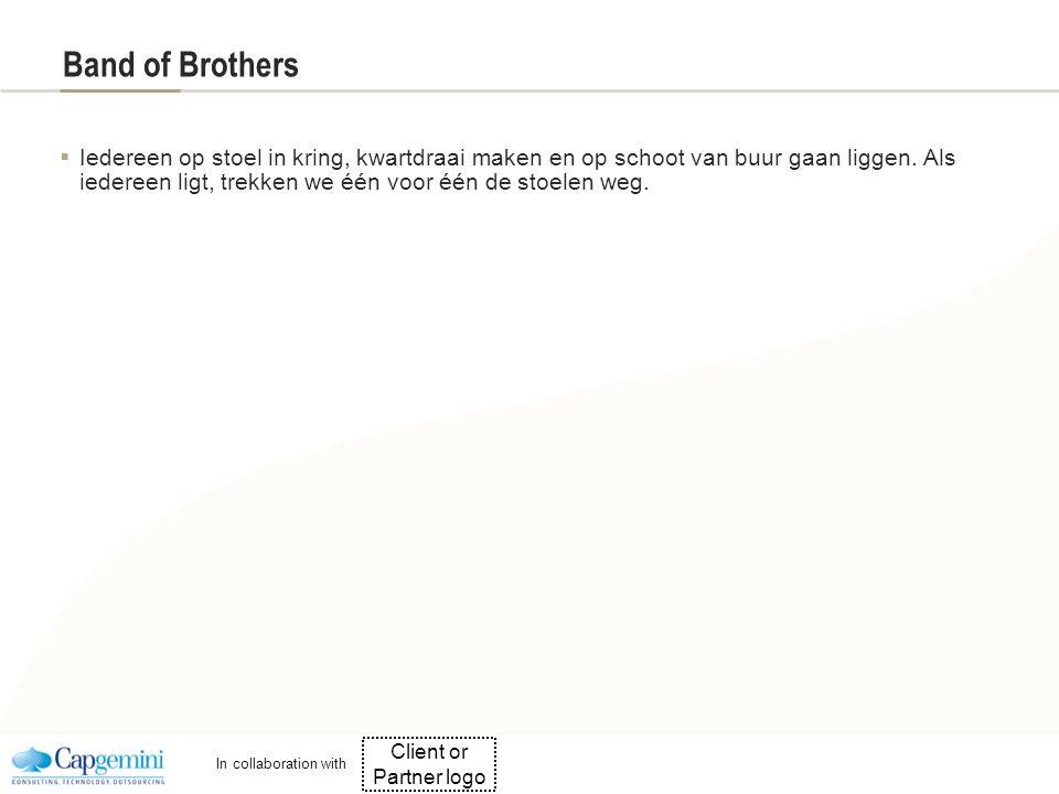 Client or Partner logo In collaboration with Band of Brothers  Iedereen op stoel in kring, kwartdraai maken en op schoot van buur gaan liggen.