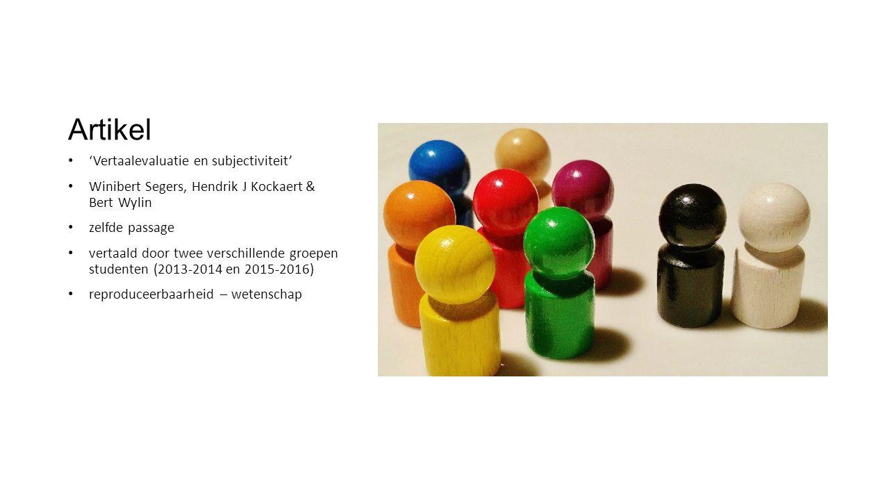 Artikel 'Vertaalevaluatie en subjectiviteit' Winibert Segers, Hendrik J Kockaert & Bert Wylin zelfde passage vertaald door twee verschillende groepen studenten (2013-2014 en 2015-2016) reproduceerbaarheid – wetenschap
