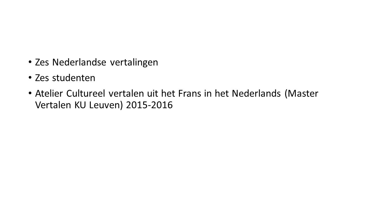 Zes Nederlandse vertalingen Zes studenten Atelier Cultureel vertalen uit het Frans in het Nederlands (Master Vertalen KU Leuven) 2015-2016