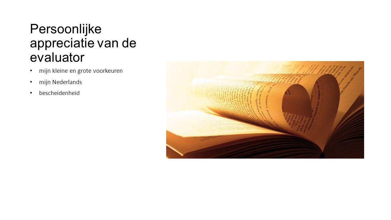 Persoonlijke appreciatie van de evaluator mijn kleine en grote voorkeuren mijn Nederlands bescheidenheid