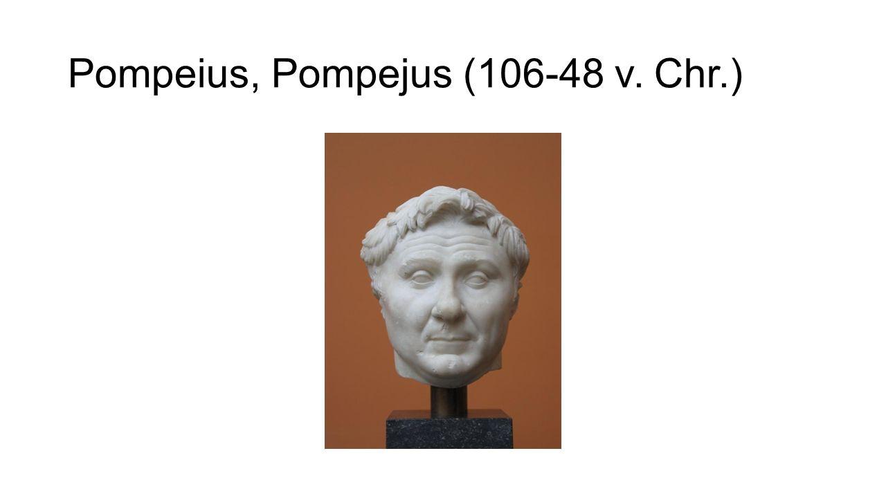 Pompeius, Pompejus (106-48 v. Chr.)