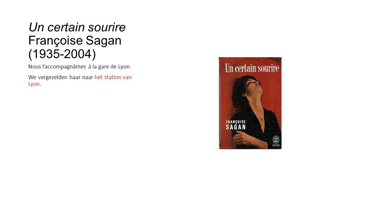 Un certain sourire Françoise Sagan (1935-2004) Nous l'accompagnâmes à la gare de Lyon.