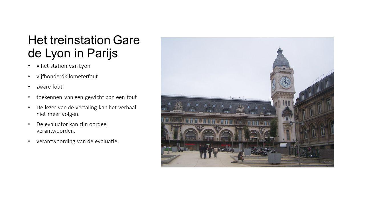 Het treinstation Gare de Lyon in Parijs ≠ het station van Lyon vijfhonderdkilometerfout zware fout toekennen van een gewicht aan een fout De lezer van de vertaling kan het verhaal niet meer volgen.