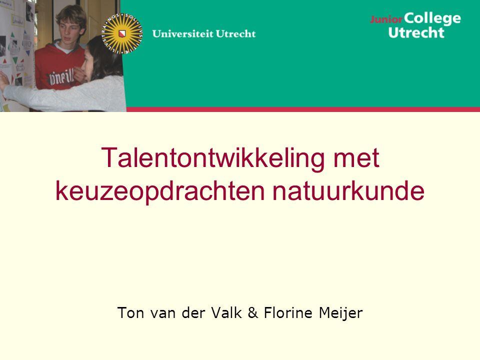 Talentontwikkeling met keuzeopdrachten natuurkunde Ton van der Valk & Florine Meijer