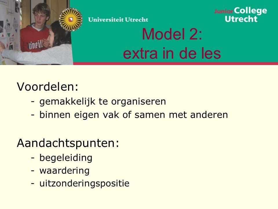 Model 2: extra in de les Voordelen: -gemakkelijk te organiseren -binnen eigen vak of samen met anderen Aandachtspunten: -begeleiding -waardering -uitzonderingspositie