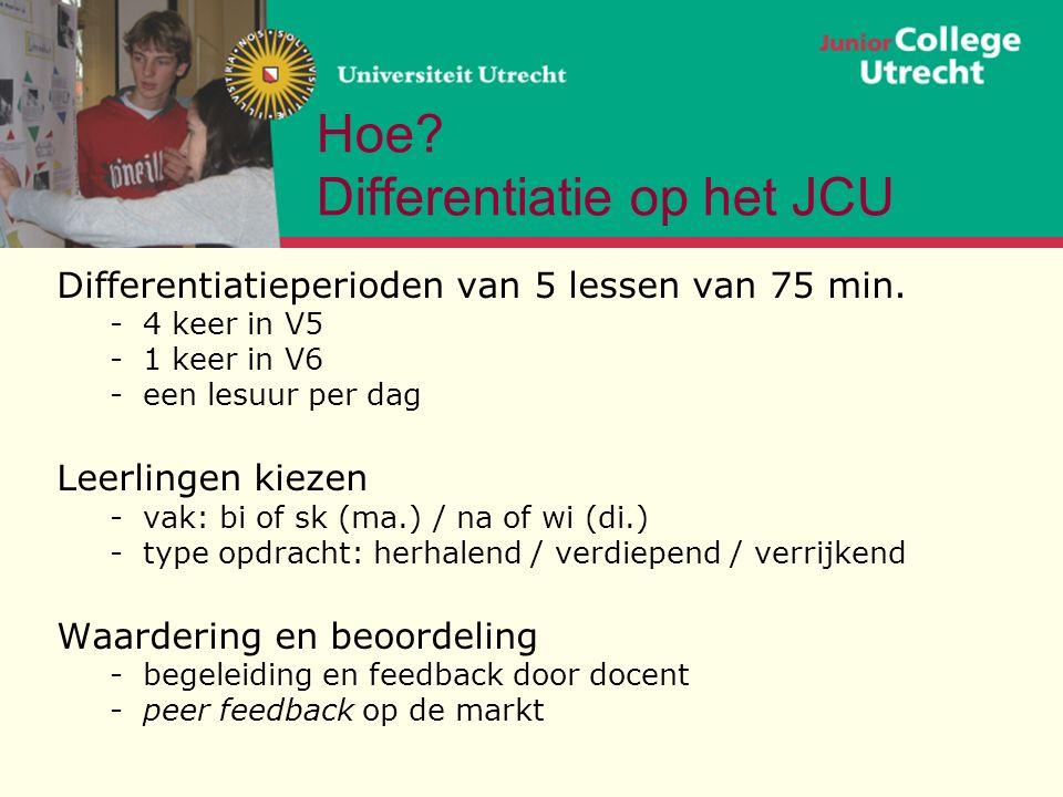 Hoe. Differentiatie op het JCU Differentiatieperioden van 5 lessen van 75 min.
