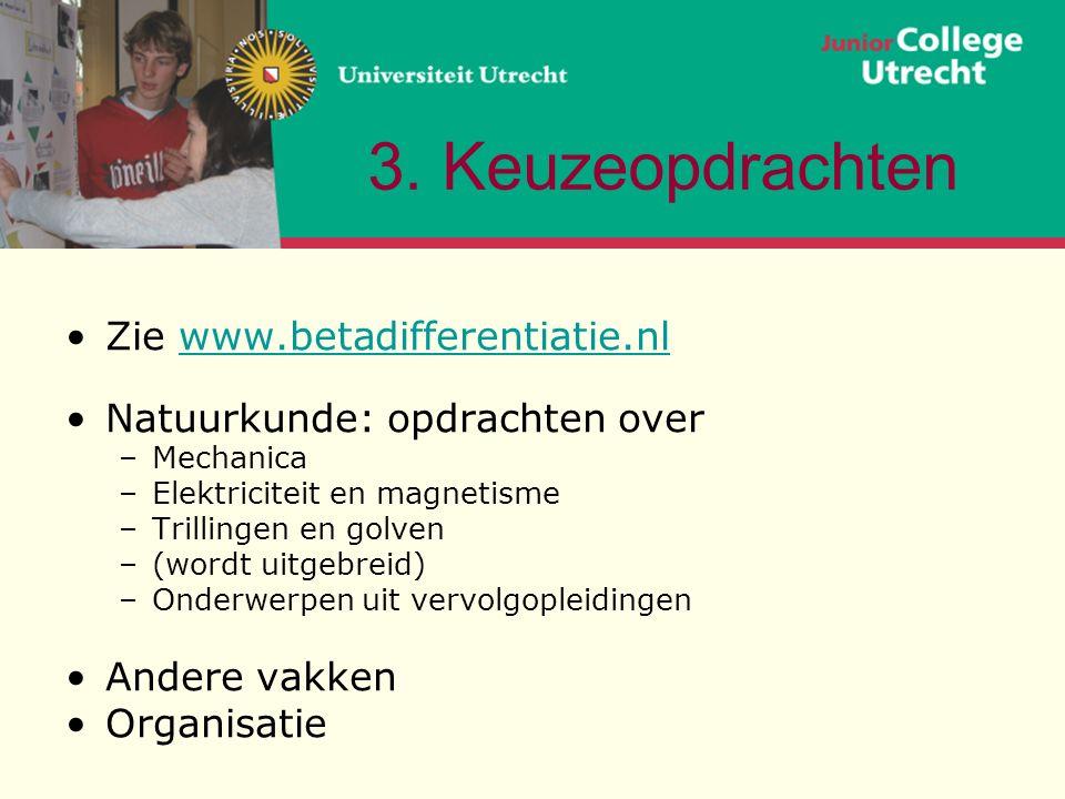 3. Keuzeopdrachten Zie www.betadifferentiatie.nlwww.betadifferentiatie.nl Natuurkunde: opdrachten over –Mechanica –Elektriciteit en magnetisme –Trilli