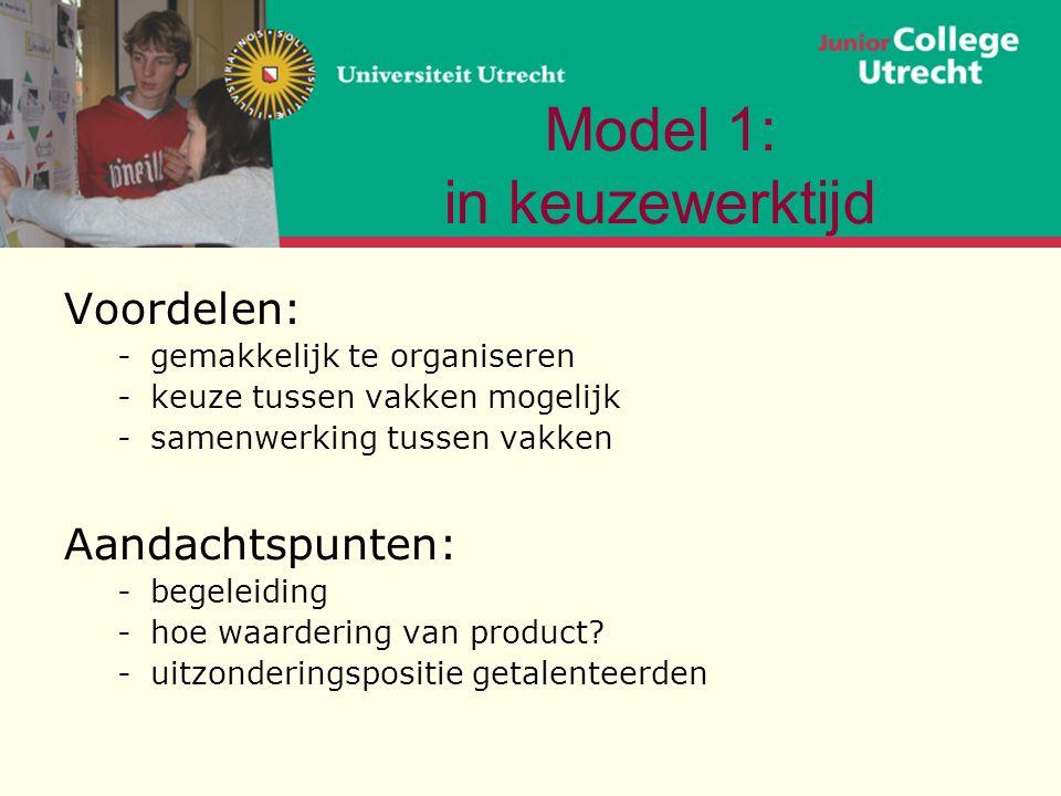 Model 1: in keuzewerktijd Voordelen: -gemakkelijk te organiseren -keuze tussen vakken mogelijk -samenwerking tussen vakken Aandachtspunten: -begeleiding -hoe waardering van product.
