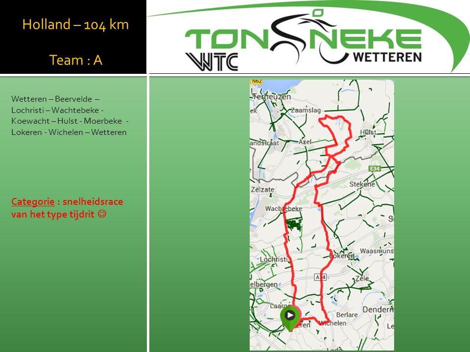 Holland – 104 km Team : A Wetteren – Beervelde – Lochristi – Wachtebeke - Koewacht – Hulst - Moerbeke - Lokeren - Wichelen – Wetteren Categorie : snel