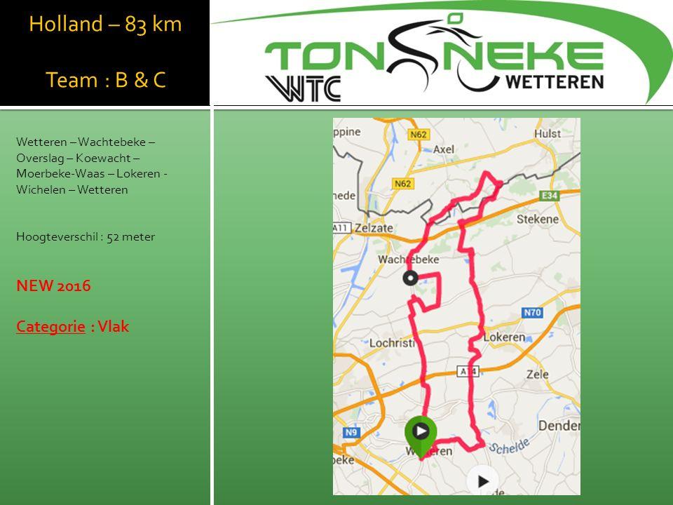 Holland – 83 km Team : B & C Wetteren – Wachtebeke – Overslag – Koewacht – Moerbeke-Waas – Lokeren - Wichelen – Wetteren Hoogteverschil : 52 meter NEW