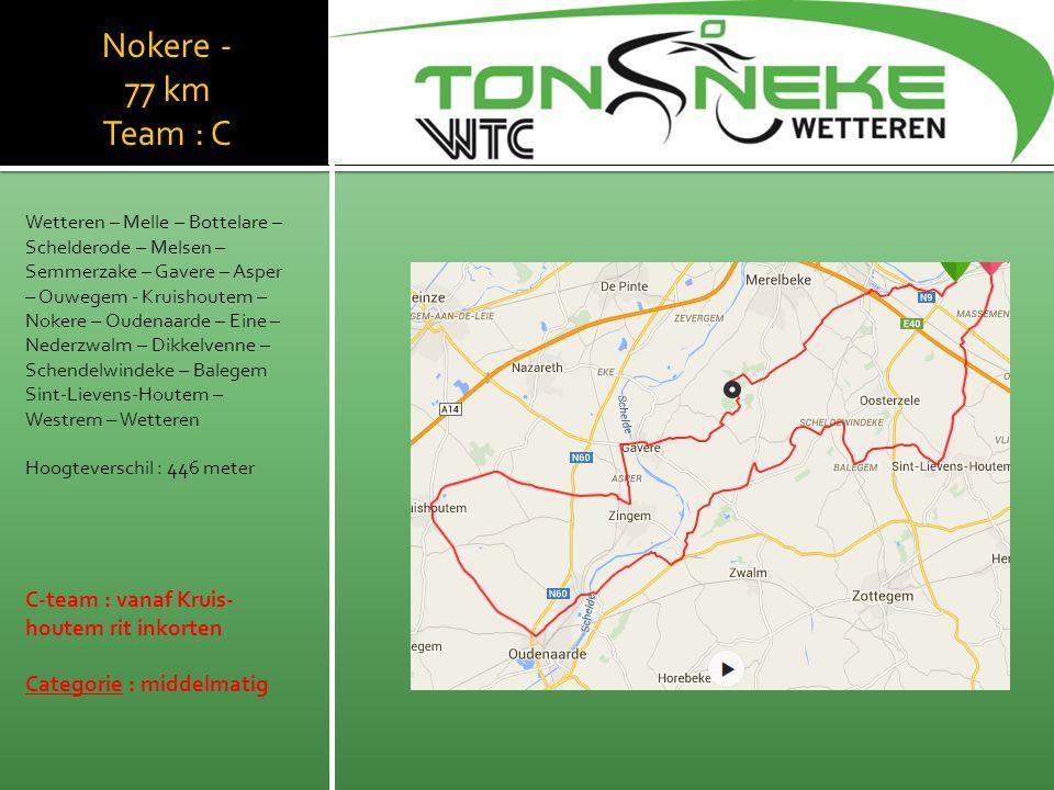 Nokere - 77 km Team : C Wetteren – Melle – Bottelare – Schelderode – Melsen – Semmerzake – Gavere – Asper – Ouwegem - Kruishoutem – Nokere – Oudenaard