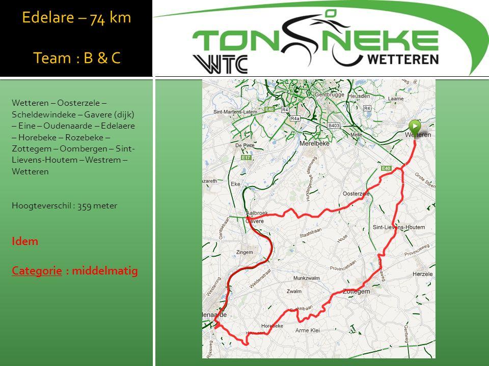 Edelare – 74 km Team : B & C Wetteren – Oosterzele – Scheldewindeke – Gavere (dijk) – Eine – Oudenaarde – Edelaere – Horebeke – Rozebeke – Zottegem – Oombergen – Sint- Lievens-Houtem – Westrem – Wetteren Hoogteverschil : 359 meter Idem Categorie : middelmatig WTC Wetthra
