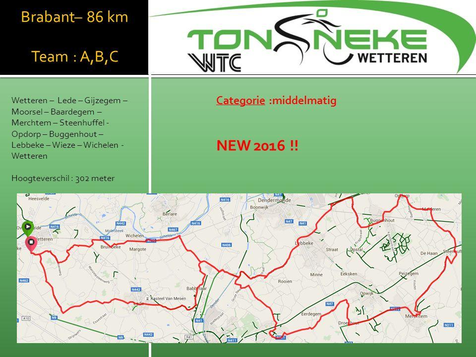Brabant– 86 km Team : A,B,C Wetteren – Lede – Gijzegem – Moorsel – Baardegem – Merchtem – Steenhuffel - Opdorp – Buggenhout – Lebbeke – Wieze – Wichelen - Wetteren Hoogteverschil : 302 meter WTC Wetthra Categorie :middelmatig NEW 2016 !!