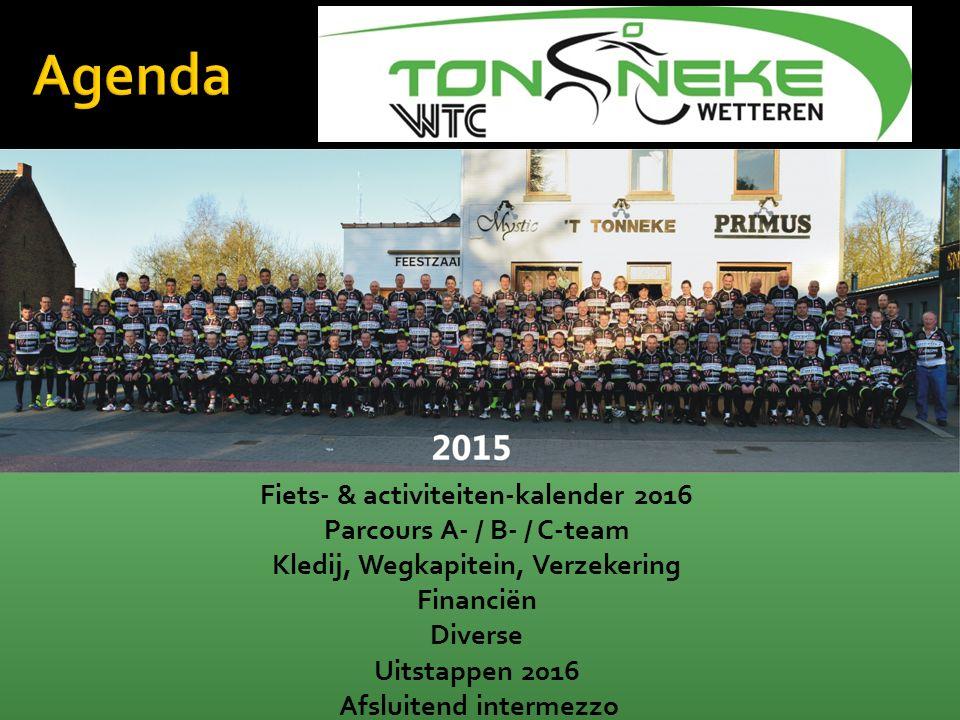 Onze Missie Fiets- & activiteiten-kalender 2016 Parcours A- / B- / C-team Kledij, Wegkapitein, Verzekering Financiën Diverse Uitstappen 2016 Afsluiten