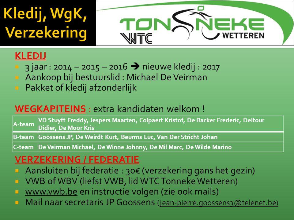 KLEDIJ  3 jaar : 2014 – 2015 – 2016  nieuwe kledij : 2017  Aankoop bij bestuurslid : Michael De Veirman  Pakket of kledij afzonderlijk WEGKAPITEINS : extra kandidaten welkom .
