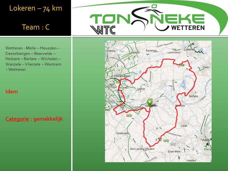 Lokeren – 74 km Team : C Wetteren - Melle – Heusden – Destelbergen – Beervelde – Heikant – Berlare – Wichelen – Wanzele – Vlierzele – Westrem – Wetteren Idem Categorie : gemakkelijk WTC Wetthra
