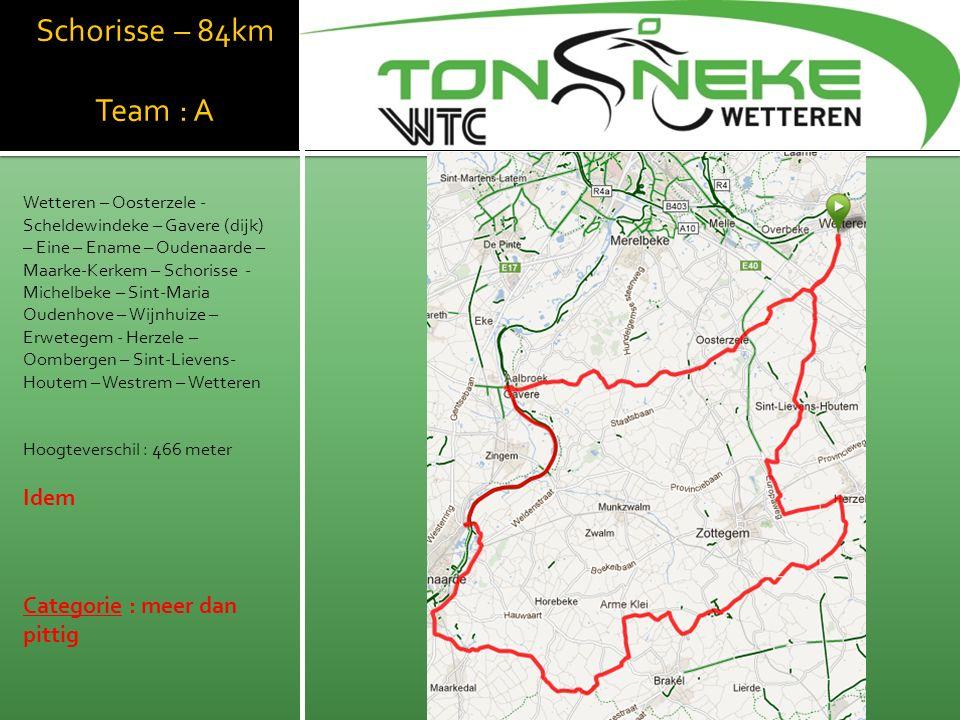 Geraardsbergen Team : A & B (84km) Wetteren – Westrem – Sint- Lievens-Houtem – Herzele – Wijnhuize – Lierde – Geraardsbergen – Onkerzele – Zandbergen – Appelterre- Eichem – Outer – Aspelare – Woutbrechtegem - Herzele – Oombergen – Sint-Lievens- Houtem – Westrem – Wetteren Hoogteverschil : 506 meter Categorie : pittig WTC Wetthra