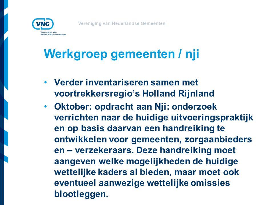 Vereniging van Nederlandse Gemeenten Werkgroep gemeenten / nji Verder inventariseren samen met voortrekkersregio's Holland Rijnland Oktober: opdracht aan Nji: onderzoek verrichten naar de huidige uitvoeringspraktijk en op basis daarvan een handreiking te ontwikkelen voor gemeenten, zorgaanbieders en – verzekeraars.