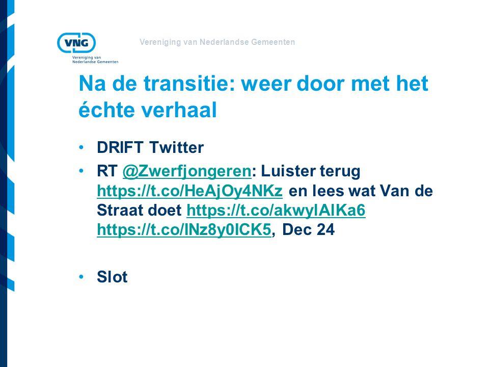 Vereniging van Nederlandse Gemeenten Na de transitie: weer door met het échte verhaal DRIFT Twitter RT @Zwerfjongeren: Luister terug https://t.co/HeAjOy4NKz en lees wat Van de Straat doet https://t.co/akwylAlKa6 https://t.co/INz8y0ICK5, Dec 24@Zwerfjongeren https://t.co/HeAjOy4NKzhttps://t.co/akwylAlKa6 https://t.co/INz8y0ICK5 Slot