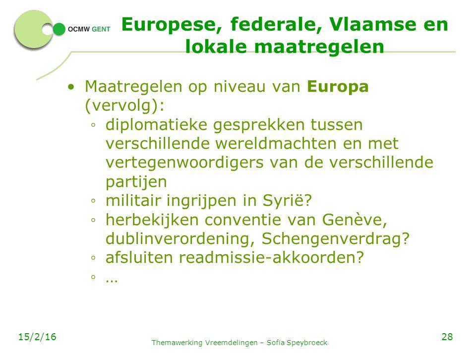 Europese, federale, Vlaamse en lokale maatregelen Maatregelen op niveau van Europa (vervolg): ◦ diplomatieke gesprekken tussen verschillende wereldmachten en met vertegenwoordigers van de verschillende partijen ◦ militair ingrijpen in Syrië.