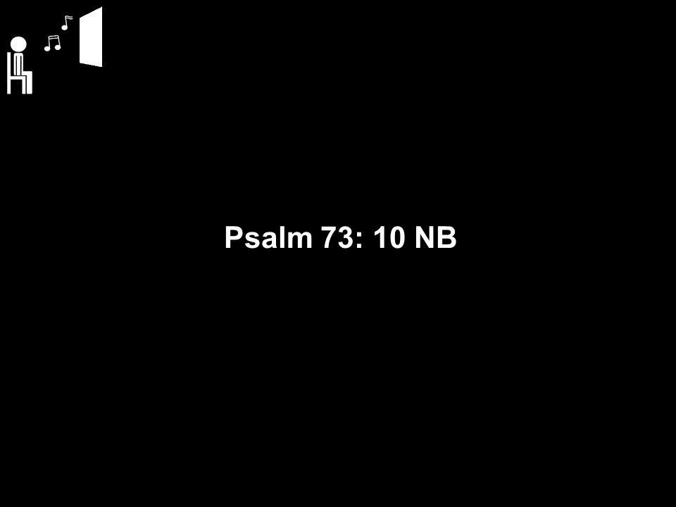 Psalm 73: 10 NB