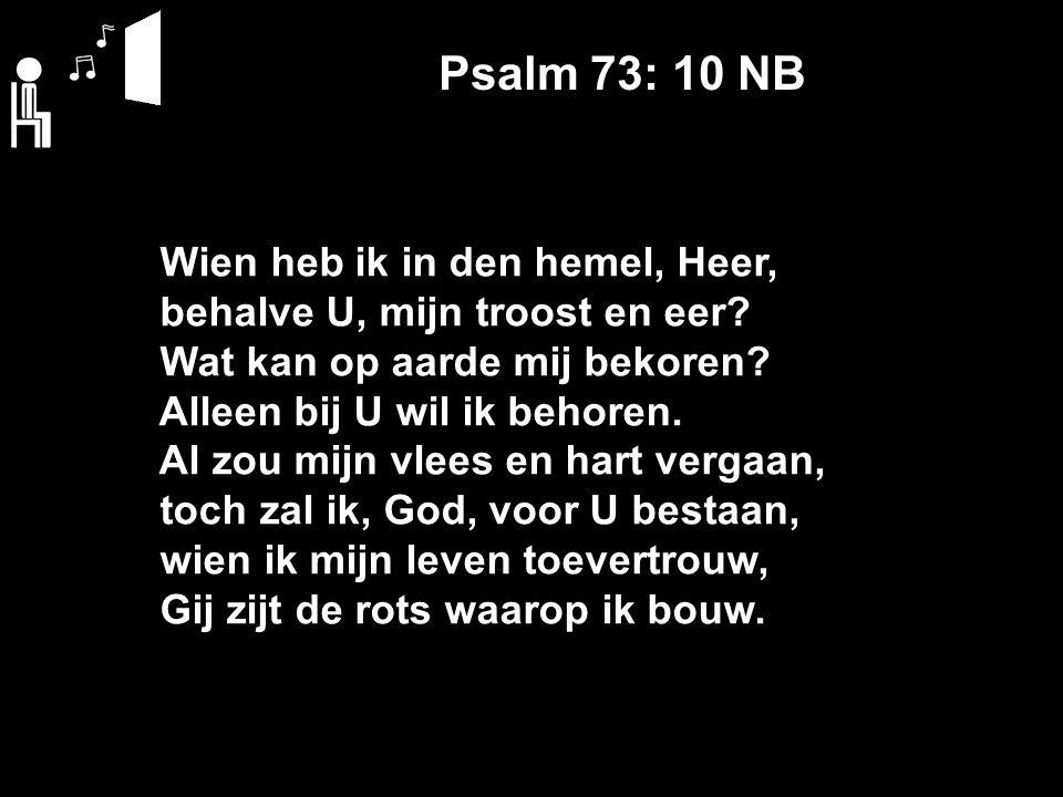 Wien heb ik in den hemel, Heer, behalve U, mijn troost en eer.