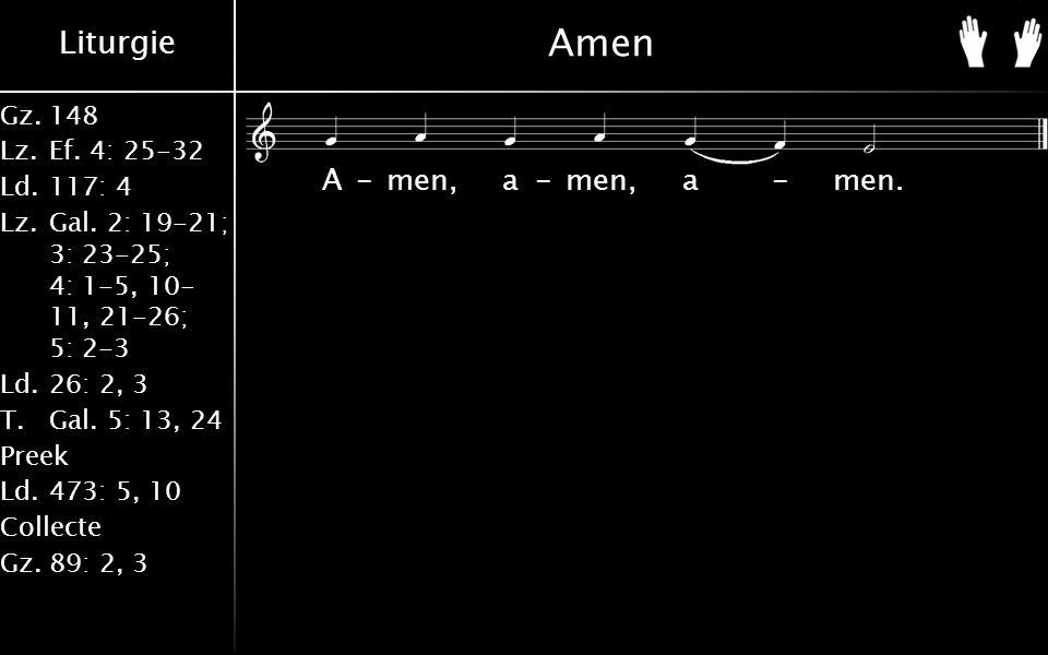 Liturgie Gz.148 Lz.Ef. 4: 25-32 Ld.117: 4 Lz.Gal. 2: 19-21; 3: 23-25; 4: 1-5, 10- 11, 21-26; 5: 2-3 Ld.26: 2, 3 T.Gal. 5: 13, 24 Preek Ld.473: 5, 10 C