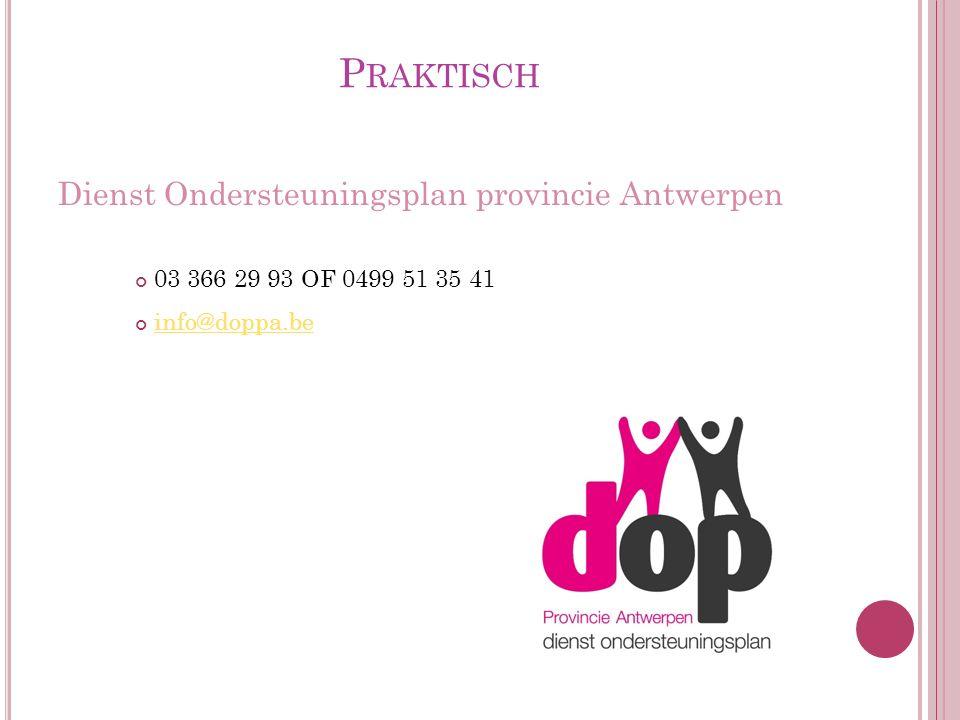 P RAKTISCH Dienst Ondersteuningsplan provincie Antwerpen 03 366 29 93 OF 0499 51 35 41 info@doppa.be
